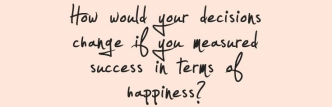 Happiness & Decisions